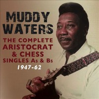 Muddy Waters - The Complete Aristocrat & Chess Singles A's & B's, 1947-62