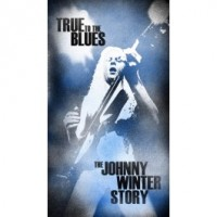 True to the Blues The Johnny Winter Story